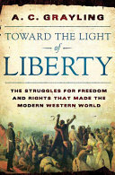 Book cover of Toward the light of liberty : the struggles for freedom and rights that made the modern Western world
