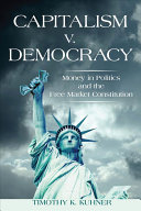 Book cover of Capitalism v. democracy : money in politics and the free market constitution