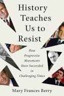 Book cover of History teaches us to resist : how progressive movements have succeeded in challenging times