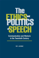 Book cover of The ethics and politics of speech : communication and rhetoric in the twentieth century