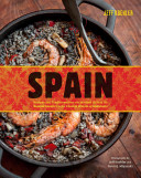 Book cover of Spain : recipes and traditions from the Verdant Hills of the Basque Country to the costal waters of Andalucía