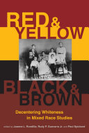 Red and yellow, black and brown : decentering whiteness in mixed race studies