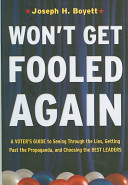 Book cover of Won't get fooled again : a voter's guide to seeing through the lies, getting past the propaganda, and choosing the best leaders
