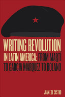 Book cover of Writing revolution in Latin America : from Martí to García Márquez to Bolaño