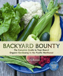 Book cover of Backyard bounty : the complete guide to year-round organic gardening in the Pacific Northwest