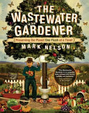 Book cover of The wastewater gardener : preserving the planet one flush at a time!