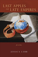 Book cover of Last apples of late empires : poems