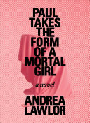 Book cover of Paul takes the form of a mortal girl : a novel