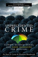 Book cover of Unprecedented crime : climate science denial and game changers for survival
