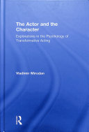 Book cover of The actor and the character : explorations in the psychology of transformative acting