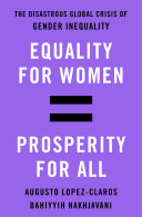 Book cover of Equality for women = prosperity for all : the disastrous global crisis of gender inequality