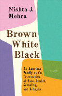 Book cover of Brown, white, black : an American family at the intersection of race, gender, sexuality, and religion