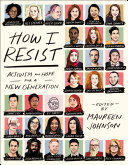 Book cover of How I resist : activism and hope for a new generation