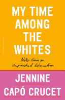 Book cover of My time among the whites : notes from an unfinished education