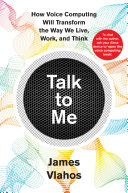 Book cover of Talk to me : how voice computing will transform the way we live, work, and think