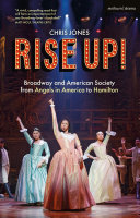 Book cover of Rise up! : Broadway and American society from Angels in America to Hamilton