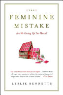 Book cover of The feminine mistake : are we giving up too much?