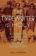 Book cover of The typewriter is holy : the complete, uncensored history of the Beat generation