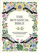Book cover of The botanical bible : plants, flowers, art, recipes & other home remedies
