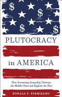 Book cover of Plutocracy in America : how increasing inequality destroys the middle class and exploits the poor