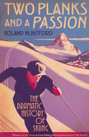 Book cover of Two planks and a passion : the dramatic history of skiing