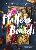 Book cover of Platters and boards : beautiful, casual spreads for every occasion