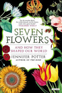 Book cover of Seven flowers and how they shaped our world