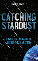 Book cover of Catching stardust : comets, asteroids and the birth of the solar system