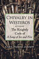 Book cover of Chivalry in Westeros : the knightly code of A song of ice and fire