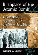 Book cover of Birthplace of the atomic bomb : a complete history of the Trinity Test Site