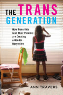 Book cover of The trans generation : how trans kids (and their parents) are creating a gender revolution