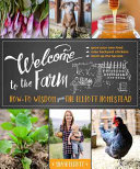 Book cover of Welcome to the farm : how-to wisdom from the Elliott homestead