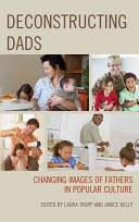 Book cover of Deconstructing dads : changing images of fathers in popular culture