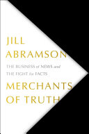 Book cover of Merchants of truth : the business of news and the fight for facts