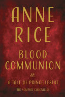 Book cover of Blood communion : a tale of Prince Lestat