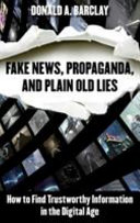 Book cover of Fake news, propaganda, and plain old lies : how to find trustworthy information in the digital age