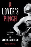 Book cover of A lover's pinch : a cultural history of sadomasochism