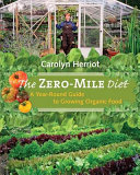 Book cover of The zero-mile diet : a year-round guide to growing organic food