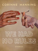 Book cover of We had no rules : stories