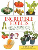 Book cover of Incredible edibles : 43 fun things to grow in the city