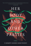 Book cover of Her body and other parties : stories