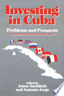 INVESTING  IN  CUBA  -  Problems and Prospects