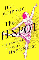 Book cover of The H-spot : the feminist pursuit of happiness