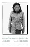 Book cover of Eyes bottle dark with a mouthful of flowers : poems
