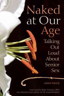 Book cover of Naked at our age : talking out loud about senior sex