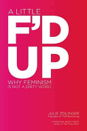Book cover of A little f'd up : why feminism is not a dirty word