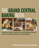 Book cover of The Grand Central baking book : breakfast pastries, cookies, pies, and satisfying savories from the Pacific Northwest's celebrated bakery