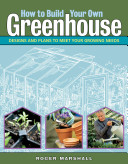 Book cover of How to build your own greenhouse : designs and plans to meet your growing needs