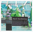 Book cover of Herb gardening : how to prepare the soil, choose your plants, and care for, harvest, and use your herbs