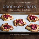 Book cover of Good to the grain : baking with whole-grain flours